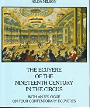 Image for The Ecuyere Of The Nineteenth Century In The Circus With an Epilogue on Four Contemporary Ecuyeres